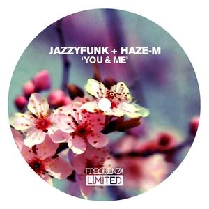JAZZYFUNK/HAZE M - You & Me
