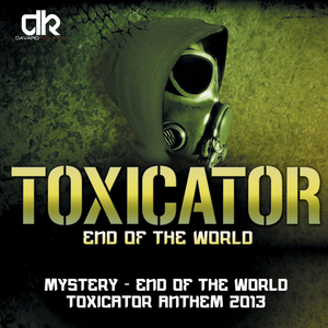 MYSTERY - End Of The World (Toxicator Anthem 2013)