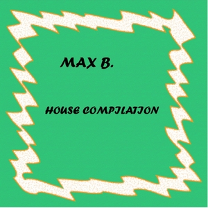 MAX B - House Compilation