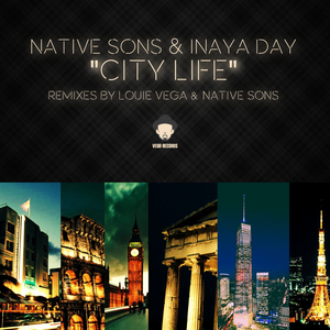 NATIVE SONS/INAYA DAY - City Life (Louie Vega Remixes)