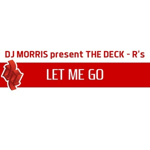 DJ MORRIS/THE DECK RS - Let Me Go