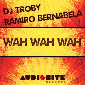 DJ TROBY/RAMIRO BERNABELA - Wah Wah Wah