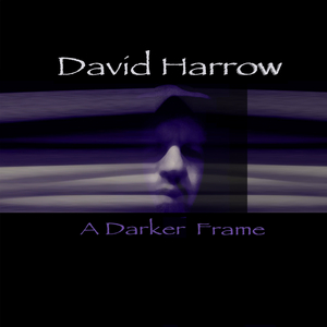 HARROW, David - A Darker Frame