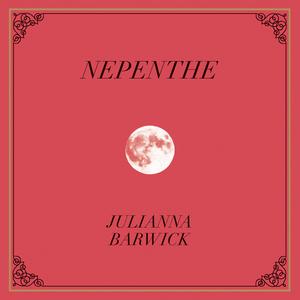 JULIANNA BARWICK - Nepenthe