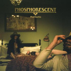 PHOSPHORESCENT - Muchacho De Lujo (Deluxe Edition)