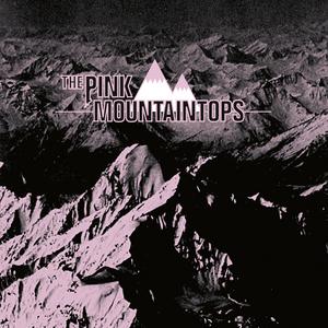 PINK MOUNTAINTOPS - Pink Mountaintops