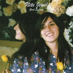 NITE JEWEL - Good Evening (Expanded Reissue)