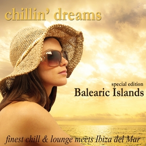 VARIOUS - Chillin' Dreams Balearic Islands (Finest Chill & Lounge Meets Ibiza Del Mar)
