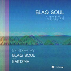 BLAQ SOUL - Vision (Blaq Soul & Karizma mixes)