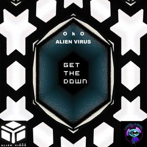 ALIEN VIRUS OKO - Get The Down