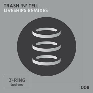 TRASH N TELL - Liveship Remixes