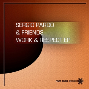 PARDO, Sergio & FRIENDS - Work & Respect EP