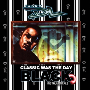 FUNKY DL - Classic Was The Day (The Black Instrumentals)