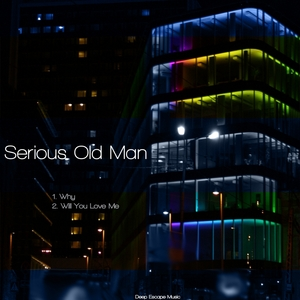 SERIOUS OLD MAN - Why