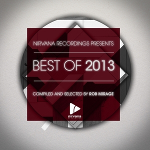 VARIOUS - Nirvana Recordings Best Of 2013 - Compiled & Selected By Rob Mirage