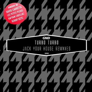TURBO TURBO - Jack Your House Remixes