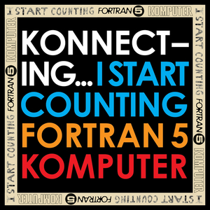 I START COUNTING/FORTRAN 5/KOMPUTER - Konnecting... Deluxe (B Sides And Rarities)