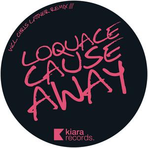 LOQUACE - Cause Away
