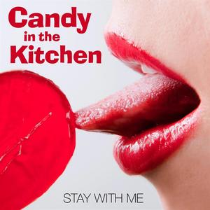 CANDY IN THE KITCHEN - Stay With Me