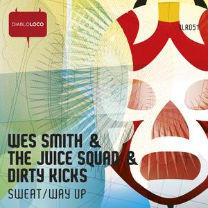 SMITH, Wes/DIRTY KICKS/THE JUICE SQUAD - Sweat/Way Up