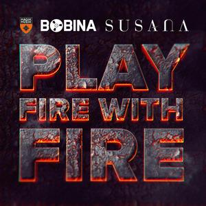 BOBINA & SUSANA - Play Fire With Fire