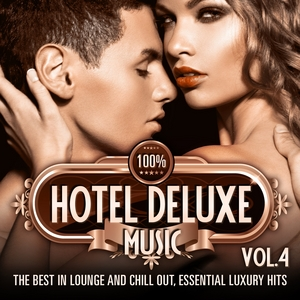 VARIOUS - 100% Hotel Deluxe Music Vol 4: The Best In Lounge & Chill Out Essential Luxury Hits