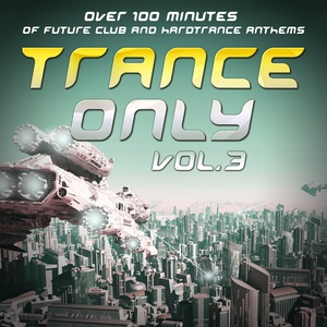 VARIOUS - Trance Only Vol 3: Over 100 Minutes Of Future Club & Hardtrance Anthems