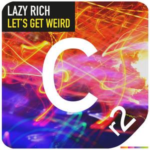 LAZY RICH - Let's Get Weird