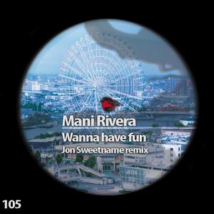 MANI RIVERA - Wanna Have Fun