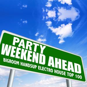 VARIOUS - Party Weekend Ahead - Bigroom Handsup Electro House Top 100