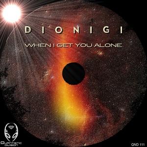 DIONIGI - When I Get You Alone