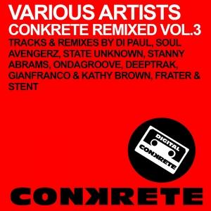 DI PAUL/GIANFRANCO/KATHY BROWN/SOUL AVENGERZ/STATE UNKNOWN - Conkrete Remixed Vol 3