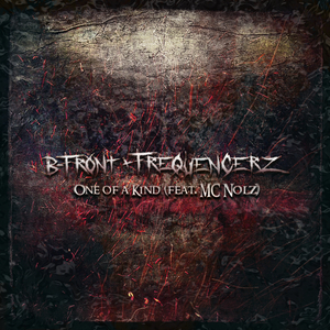 B FRONT/FREQUENCERZ feat MC NOLZ - One Of A Kind