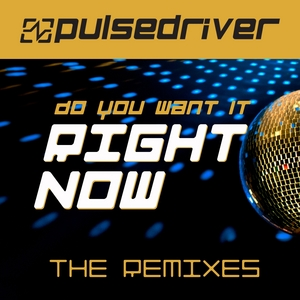 PULSEDRIVER - Do You Want It Right Now