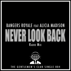 BANGERS ROYALE feat ALICIA MADISON - Never Look Back