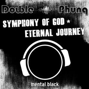 DOUBLE PHUNQ - Symphony Of God / Eternal Journey
