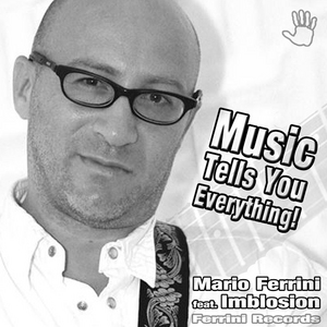 FERRINI, Mario feat IMBLOSION - Music Tells You Everything