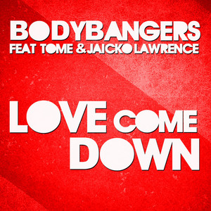 BODYBANGERS feat TOME & JAICKO LAWRENCE - Love Come Down