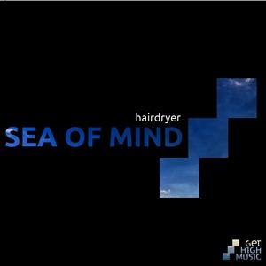 HAIRDRYER - Sea Of Mind