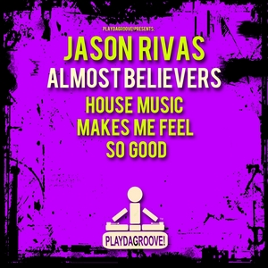 RIVAS, Jason/ALMOST BELIEVERS - House Music Makes Me Feel So Good
