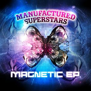 MANUFACTURED SUPERSTARS - Magnetic E.P.