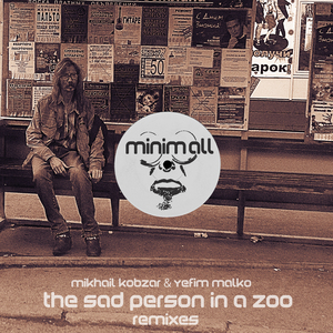 MIKHAIL KOBZAR/YEFIM MALKO - The Sad Person In A Zoo (remixes)