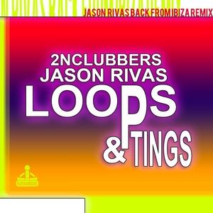 RIVAS, Jason/2NCLUBBERS - Loops & Tings (Jason Rivas Back From Ibiza Remix)