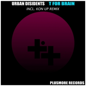 URBAN DISIDENTS - T For Brain