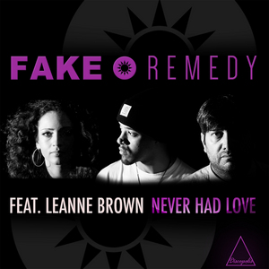 FAKE REMEDY feat LEANNE BROWN - Never Had Love