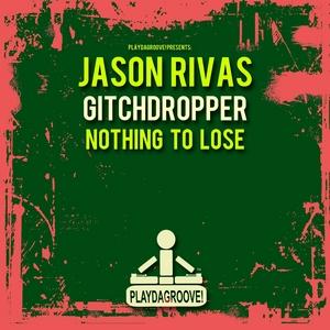 RIVAS, Jason/GLITCHDROPPER - Nothing To Lose