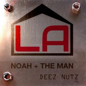 NOAH & THE MAN - Deez Nutz