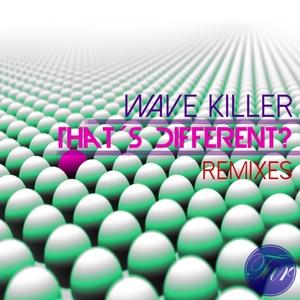 WAVE KILLER - Thats Different: Remixes