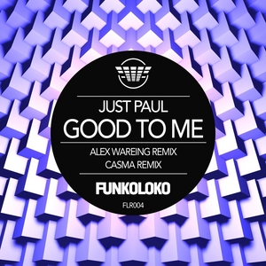 JUST PAUL - Good To Me