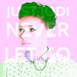 JUST JODI - Never Let Go
